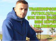 Trabzonsporlu Futbolcudan şok eden ifadeler