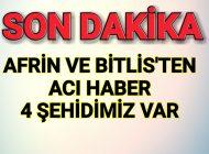 Afrin ve Bitlis'ten Acı haber Şehit ve yaralı Askerlerimiz var