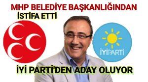 MHP'li Belediye Başkanı İstifa ederek İYİ Parti'den Aday Adayı oldu