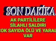AK Partili Milletvekili ve Ekibine Silahlı Saldırı Ölü ve yaralılar var