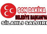 MHP'li Belediye Başkanı'na silahlı saldırı düzenlendi.
