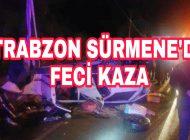 Trabzon Sürmene'de feci kaza ölü ve yaralılar var
