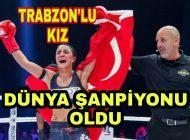 Trabzon'lu Kız'dan Büyük Başarı Dünya Şanpiyonu Oldu.