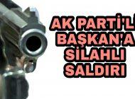Son Dakika AK Parti'li Başkan'a Silahlı Saldırı Durumu Ağır.