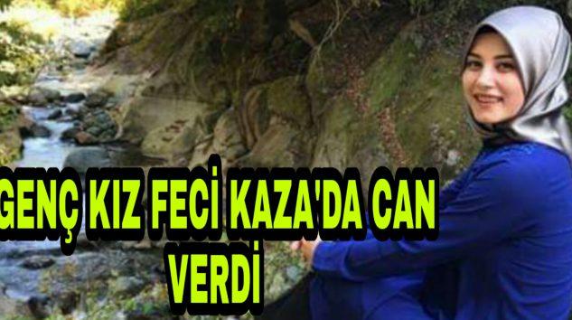 Karadeniz Sahil Yolu Genç Kıza Mezar oldu