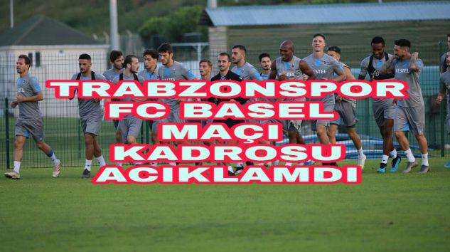 Trabzonspor FC Basel Maçı Kadrosu Açıklandı.