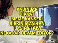 Meme Kanseri Riski İlacının etkisi ne kadar devam ediyor.