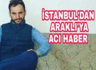 Acı Haber İstanbul'dan geldi