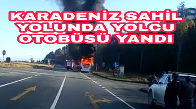 Karadeniz Sahil yolunda Yolcu Otobüsü Yandı