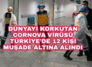 Dünyayı Korkutan Virüs Türkiye'de 12 kişi Hastaneye kaldırıldı