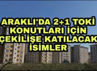 Araklı'da 2+1 TOKİ Daireleri için çekiliş hakkı kazanan isimler.