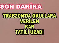 Son Dakika Trabzon'da Kar Tatili Uzadı