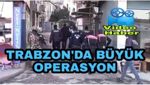 Trabzon'da Büyük Operasyon video haber