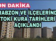 Trabzon ve İlçeleri için TOKİ Konutları Çekiliş Tarihleri