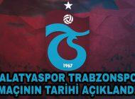 Trabzonspor'un Ertelenen Malatyaspor Maçının tarihi açıklandı