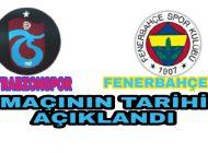 Trabzonspor Fenerbahçe Kupa Maçının Tarihi belli oldu.