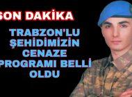 Son Dakika Trabzon'lu Şehidimizin Cenaze Programı belli oldu.