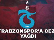 Son Dakika Trabzonspor'a Ceza Yağdı