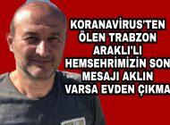 Koranavirus'ten ölen Trabzon'lu Hemşehrimizin Son Mesajı evden çıkma olmuş