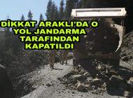 Dikkat Araklı'da O Yol Jandarma tarafından kapatıldı