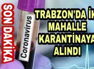 Trabzon Valiliği Duyurdu 2 Mahalle Karantinaya Alındı
