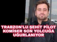 Dün Yaşanan Uçak kazasından Şehit olan Trabzon'lu Komiser Son Yolculuğuna uğurlanıyor