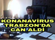 Koranavirus Dünyada olduğu gibi Trabzon'da da Can Almaya devam ediyor