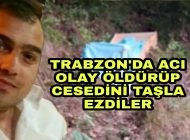 Trabzon'da Acı Haber Önce bıçakladı sonra taşla ezdiler