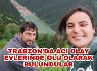 Trabzon'da Acı Olay Genç Çift Evinde ölü Olarak abulundu