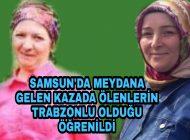 Samsun'daki kazada ölenlerin Trabzon'lu olduğu öğrenildi